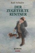 """Rezension: """"Der zugeteilte Rentner"""" von Ralf Schulte"""