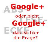 Google+ nutzen oder nicht?