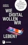 """Cover des Buchs """"Wie digital wollen wir leben?"""""""